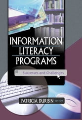 Information Literacy Programs - Successes and Challenges ebook by Patricia Durisin
