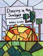 Dancing in the Sunlight ebook by Ashlee Craft