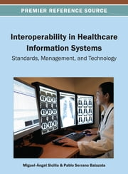 Interoperability in Healthcare Information Systems - Standards, Management, and Technology ebook by Miguel Ángel Sicilia,Pablo Balazote