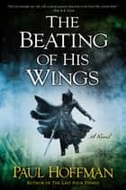 The Beating of His Wings ebook by Paul Hoffman