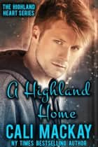 A Highland home - The Highland Heart Series, #2 ebook by Cali MacKay
