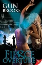 Fierce Overture ebook by Gun Brooke