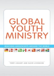 Global Youth Ministry - Reaching Adolescents Around the World ebook by Terry D. Linhart,David Livermore