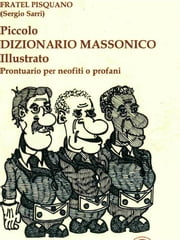 Piccolo dizionario massonico illustrato ebook by FRATEL PISQUANO (Sergio Sarri)