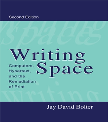 Writing Space - Computers, Hypertext, and the Remediation of Print ebook by Jay David Bolter
