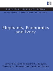 Elephants, Economics and Ivory ebook by Edward B. Barbier,Joanne C. Burgess,Timothy M. Swanson,David W. Pearce