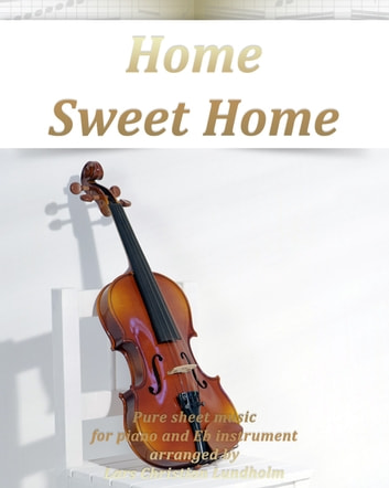 Home Sweet Home Pure sheet music for piano and Eb instrument arranged by Lars Christian Lundholm ebook by Pure Sheet Music
