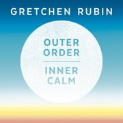 Outer Order Inner Calm - declutter and organize to make more room for happiness audiobook by Gretchen Rubin
