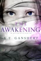 The Awakening ebook by K.E. Ganshert