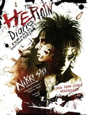 The Heroin Diaries - A Year in the Life of a Shattered Rock Star ebook by Nikki Sixx