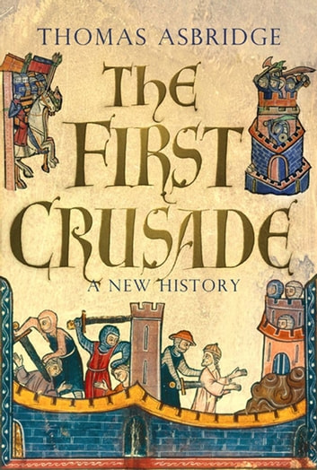 The First Crusade - A New History ebook by Thomas Asbridge