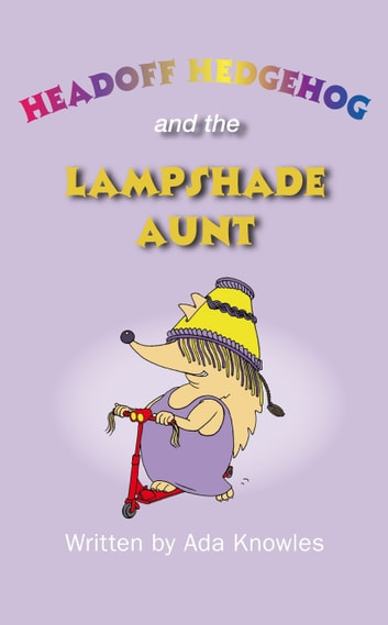 Headoff Hedgehog and the Lampshade Aunt ebook by Ada Knowles