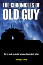 The Chronicles of Old Guy ebook by Timothy Gawne