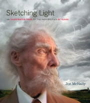 Sketching Light: An Illustrated Tour of the Possibilities of Flash - An Illustrated Tour of the Possibilities of Flash ebook by Joe McNally