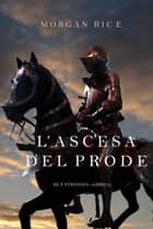 L'ascesa Del Prode (Re e Stregoni—Libro 2) ebook by Morgan Rice