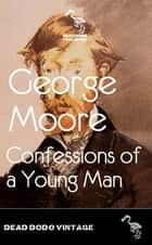 Confessions of a Young Man ebook by George Moore