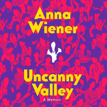 Uncanny Valley: A Memoir audiobook by Anna Wiener