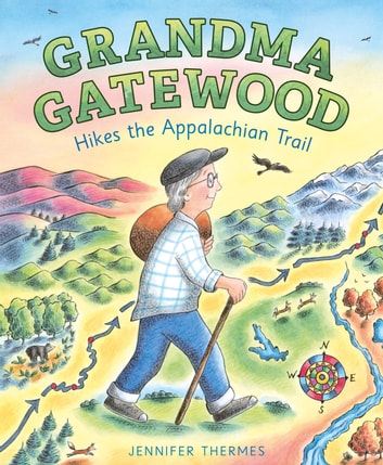 Grandma Gatewood Hikes the Appalachian Trail ebook by Jennifer Thermes