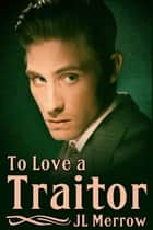 To Love a Traitor ebook by JL Merrow