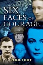 Six Faces of Courage ebook by Michael Foot (Professor)