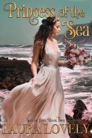 Princess of The Sea: A Little Mermaid's Royal Wedding - Sea of Love, #2 ebook by Laura Lovely,Madame de Boudoir