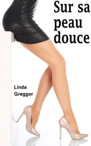 Sur sa peau douce eBook by Linda Greggor
