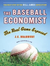 The Baseball Economist - The Real Game Exposed ebook by J.C. Bradbury