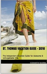 St. Thomas Vacation Guide ebook by Siddharth Sharma