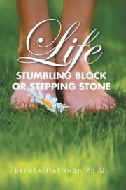 Life – Stumbling Block or Stepping Stone ebook by Brenda Hattingh Ph.D.