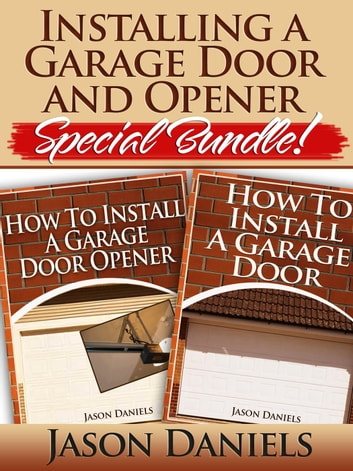 Installing a Garage Door and Opener- Special Bundle ebook by Jason Daniels