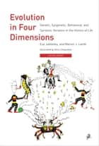 Evolution in Four Dimensions ebook by Eva Jablonka,Marion J. Lamb,Anna Zeligowski