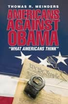 AMERICANS AGAINST OBAMA ebook by THOMAS R. MEINDERS