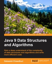 Java 9 Data Structures and Algorithms ebook by Debasish Chawdhuri