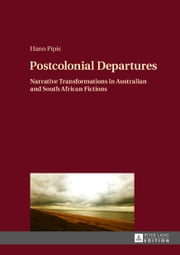 Postcolonial Departures - Narrative Transformations in Australian and South African Fictions ebook by Hano Pipic