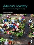 Africa Today - Culture, Economics, Religion, Security ebook by Heather Deegan