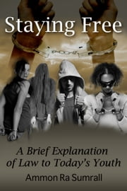 Staying Free: A Brief Explanation of Law to Today's Youth ebook by Earline Sumrall