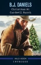 Christmas At Cardwell Ranch ebook by B.J. Daniels