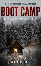 Boot Camp: The Missing Months - A Taylor Morrison Thriller Novella ebook by Cat Gilbert