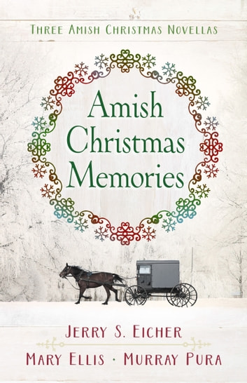 Amish Christmas Memories - Three Amish Christmas Novellas ebook by Jerry S. Eicher,Mary Ellis,Murray Pura