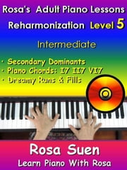Rosa's Adult Piano Lessons - Reharmonization Level 5 - Intermediate - Learn Piano With Rosa 電子書 by Rosa Suen