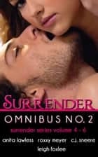Surrender Series Omnibus No. 2 (Surrender Series Volume 4 - 6) ebook by Anita Lawless, Roxxy Meyer, C.J. Sneere