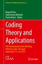 Coding Theory and Applications - 4th International Castle Meeting, Palmela Castle, Portugal, September 15-18, 2014 ebook by Raquel Pinto, Paula Rocha Malonek, Paolo Vettori