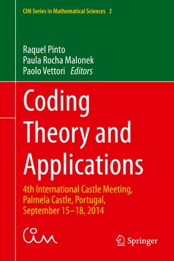 Coding Theory and Applications - 4th International Castle Meeting, Palmela Castle, Portugal, September 15-18, 2014 ebook by