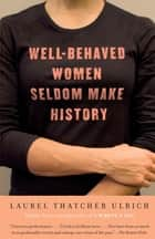 Well-Behaved Women Seldom Make History ebook by Laurel Thatcher Ulrich