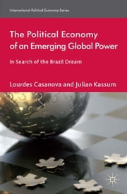 The Political Economy of an Emerging Global Power - In Search of the Brazil Dream ebook by L. Casanova,J. Kassum