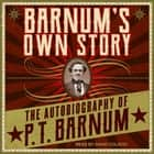 Barnum's Own Story - The Autobiography of P. T. Barnum Hörbuch by P.T. Barnum, David Colacci