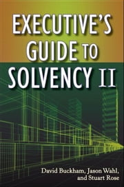Executive's Guide to Solvency II ebook by David Buckham,Jason Wahl,Stuart Rose