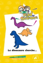 Le dinosaure cherche… ebook by Janine Tougas, Denis Savoie