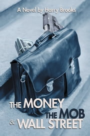 The Money the Mob and Wall Street ebook by Harry Brooks