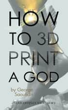 How to 3D Print a God ebook by George Saoulidis
